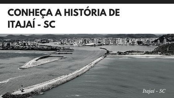 Conheça a história de Itajaí SC
